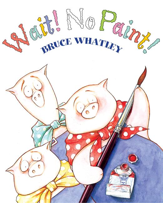 Wait! No Paint! By Whatley, Bruce