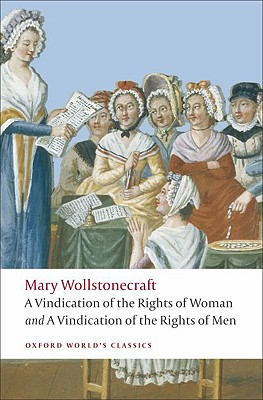 A Vindication of the Rights of Men / a Vindication of the Rights of Woman / a Historical and Moral View of the French Revolution By Wollstonecraft, Mary/ Todd, Janet (EDT)