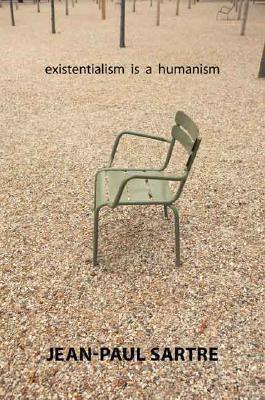Existentialism Is a Humanism By Sartre, Jean-Paul/ Macomber, Carol (TRN)/ Cohen-Solal, Annie (INT)/ Elkaim-Sartre, Arlette (CON)/ Kulka, John (EDT)